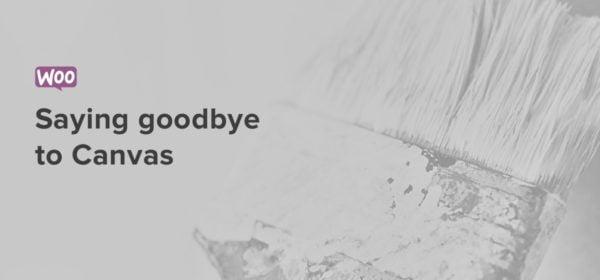 Saying Goodbye To Canvas